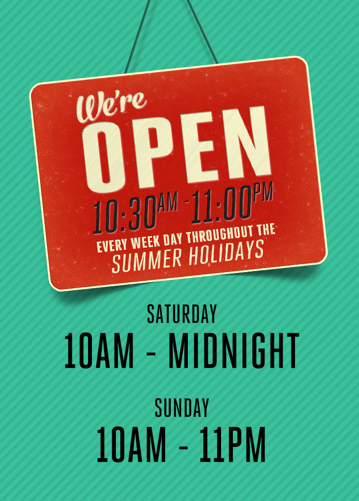 Summer Holiday Open hours: Mon-Friday: 10:30–23:00 Sat: 10:00–00:00 Sun:10:00–23:00